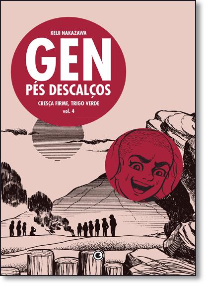Gen Pés Descalços: Cresça Firme, Trigo Verde - Vol. 4, livro de Keiji Nakazawa