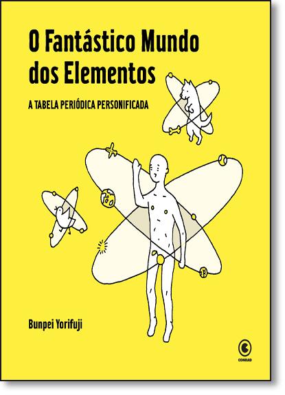 Fantástico Mundo dos Elementos, O: A Tabela Periódica Personificada, livro de Bunpei Yorifuji