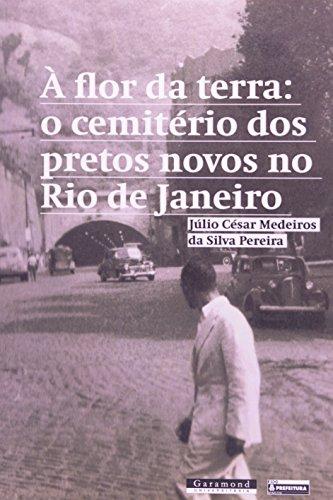 FLOR DA TERRA, A: O CEMITERIO DOS PRETOS NOVOS, livro de JÚLIO CÉSAR MEDEIROS DA SILVA PEREIRA