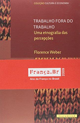 Trabalho fora do trabalho - Uma etnografia das percepções, livro de Florence Weber