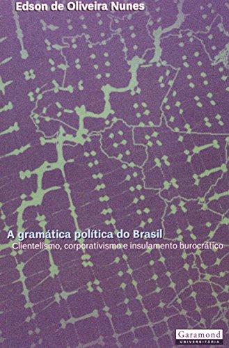A Gramática Política do Brasil - Clientelismo e insulamento burocrático, livro de Edson de Oliveira Nunes