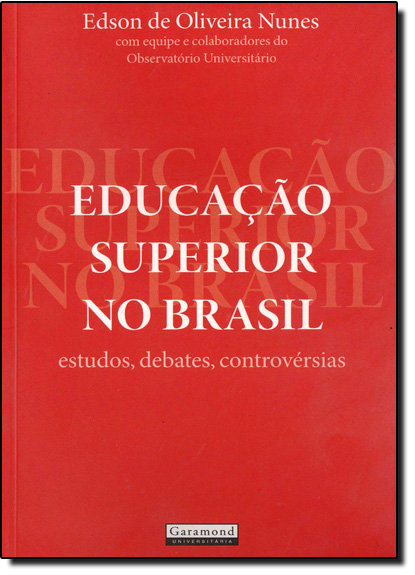 Educação Superior no Brasil: Estudos, Debates, Controvérsias, livro de Edson de Oliveira Nunes