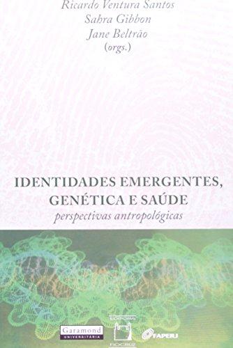 Identidades Emergentes, Genetica E Saude - Perspectivas Antropologicas, livro de Ricardo Ventura Santos, Sabra Gibben, Jane Beltrao