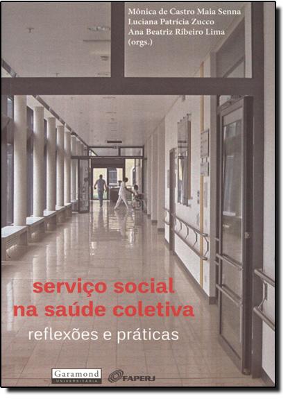 Serviço Social na Saúde Coletiva: Reflexões e Práticas, livro de Monica de Castro Maia Senna