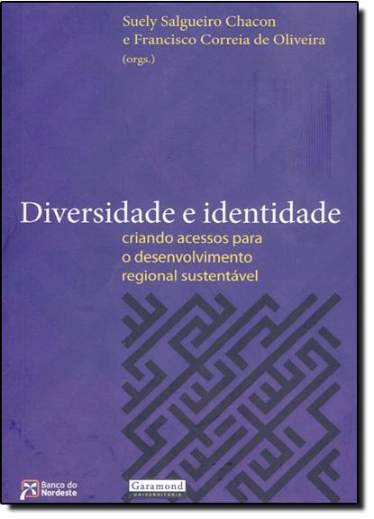 Diversidade e Identidade: Criando Acessos para o Desenvolvimento Regional Sustentável, livro de Suely Salgueiro Chacon