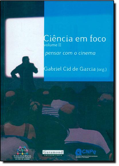 Ciência em Foco: Pensar Com o Cinema - Vol.2, livro de Gabriel Cid de Garcia