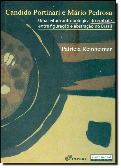 Candido Portinari e Mário Pedrosa: Uma Leitura Antropológica do Embate Entre Figuração e Abstração no Brasil, livro de Patrícia Reinheimer