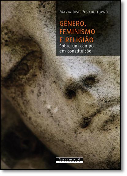 Gênero, Feminismo e Religião: Sobre um Campo em Constituição, livro de Maria José Rosado