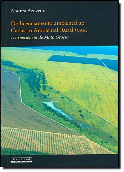 Do Licenciamento Ambiental Rural ( Car ): A Experiência de Mato Grosso, livro de Varios Autores