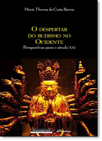 Despertar do Budismo no Ocidente, O: Perspectivas Para o Século Xxi, livro de Maria Theresa de Costa Barros