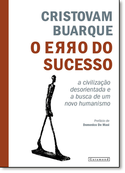 Erro do Sucesso, O: A Civilização Desorientada e a Busca de um Novo Humanismo, livro de Cristovam Buarque