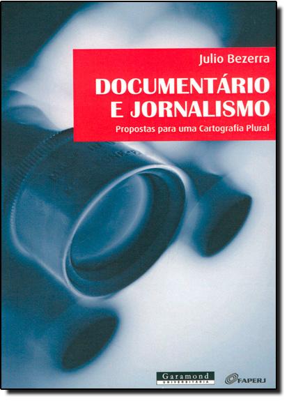 Documentário e Jornalismo: Propostas Para uma Cartografia Plural, livro de Julio Bezerra