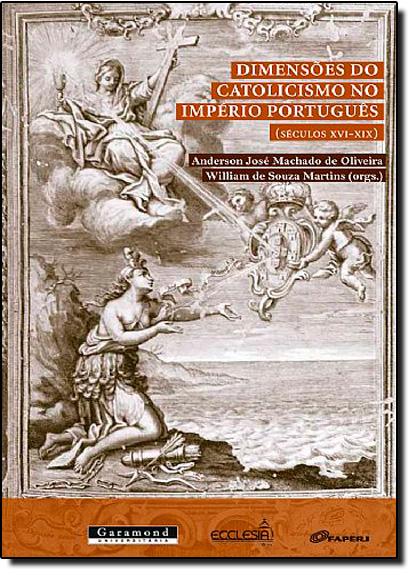 Dimensões do Catolicismo no Império Português ( Séculos Xvi - Xix ), livro de Anderson José Machado de Oliveira