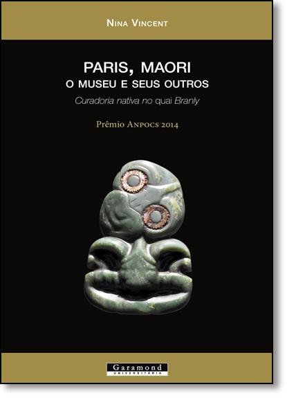Paris, Maori: O Museu e Seus Outros - Curadoria Nativa no Quai Branly, livro de Nina Vincent