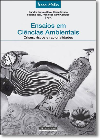 Ensaios em Ciência Ambiental: Crises Riscos e Racionalidades, livro de Sandro Dutra e Silva
