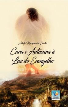 Cura e Autocura à Luz do Evangelho - Amar é a medicina cósmica da vida, livro de Adolfo Marques dos Santos