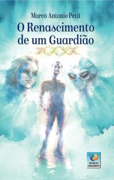 O Renascimento de um Guardião, livro de Marco Antonio Petit