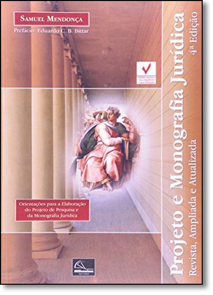 Projeto e Monografia Jurídica: Orientações Para a Elaboração do Projeto de Pesquisa e da Monografia Jurídica, livro de Samuel Mendonça