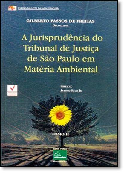Jurisprudência do Tribunal de Justiça Sao Paulo em Matéria Ambiental, A - Tomo 2, livro de Gilberto Passos de Freitas