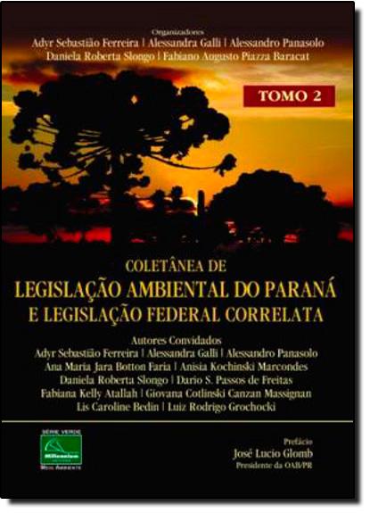 Coletânea de Legislação Ambiental do Paraná e Legislação Federal Correlata - Tomo 2, livro de Lier Pires Ferreira