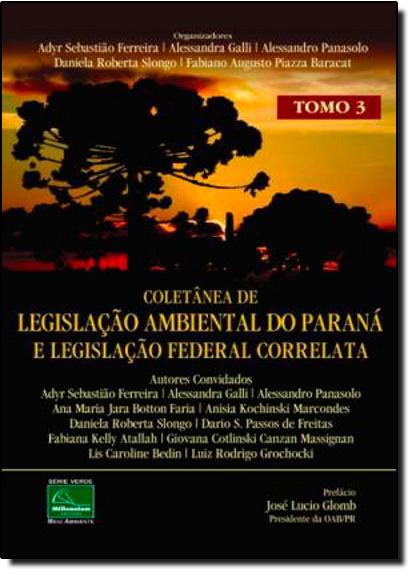 Coletânea de Legislação Ambiental do Paraná e Legislação Federal Correlata - Tomo 3, livro de Lier Pires Ferreira
