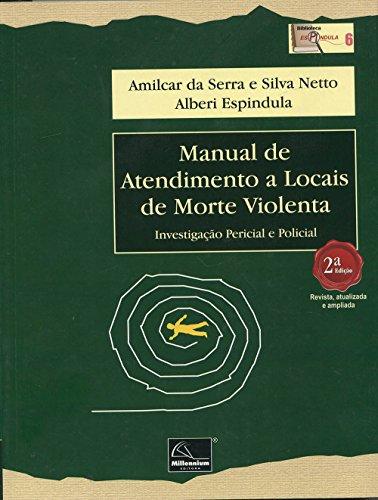 Manual de Atendimento a Locais de Morte Violenta: Investigação Pericial e Policial, livro de Amilcar da Serra