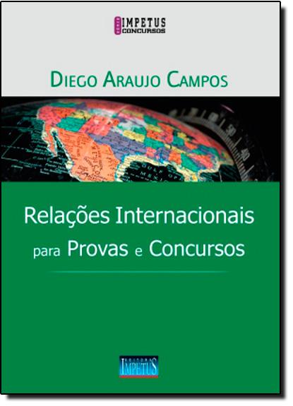 Relações Internacionais para Provas e Concursos - Série Impetus Concursos, livro de Diego Araujo Campos