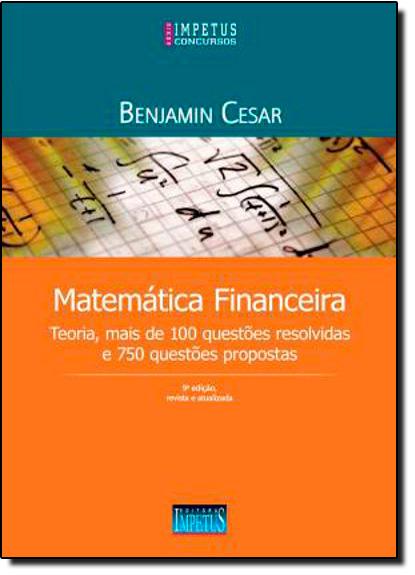 Matemática Financeira: Teoria, Mais de 100 Questões Resolvidas e 750 Questões Propostas, livro de Benjamim Cezar de Azevedo Costa