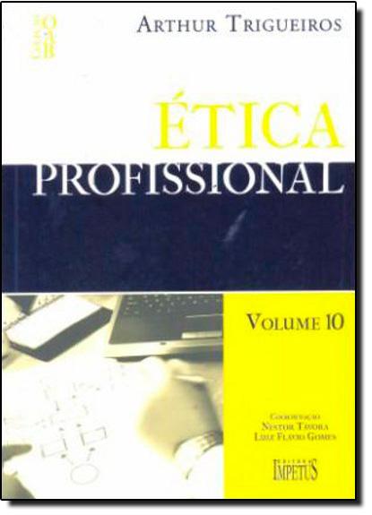 Ética Profissional - Vol. 10 - Coleção Oab 1ª Fase, livro de Arthur Trigueiros