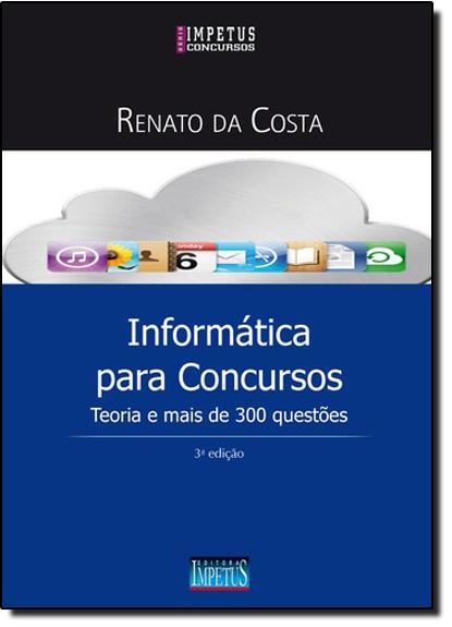 Informática Para Concursos: Teoria e Mais de 300 Questões, livro de Renato da Costa