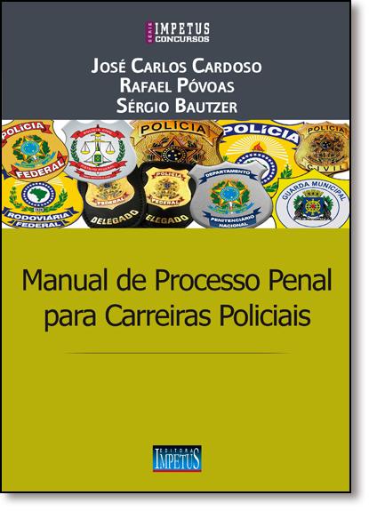 Manual de Processo Penal Para Carreiras Policiais, livro de José Carlos Cardoso