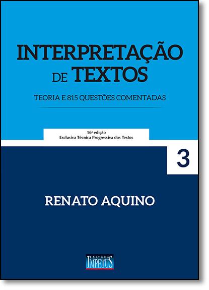 Interpretação de Textos: Teoria e 815 Questões Comentadas - Vol.3, livro de Renato Monteiro de Aquino