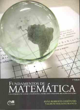 Fundamentos de matemática - Uma introdução à lógica matemática, teoria dos conjuntos, relações e funções, livro de João Roberto Gerônimo, Valdeni Soliani Franco