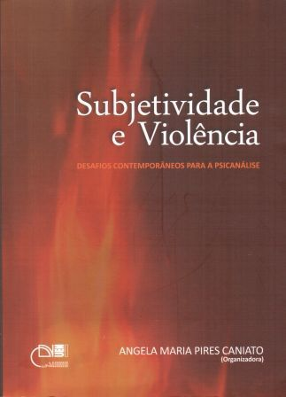 Subjetividade e violência - Desafios contemporâneos para a psicanálise, livro de Ângela Maria Pires Caniato