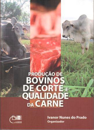 Produção de bovinos de corte e qualidade da carne, livro de Ivanor Nunes do Prado