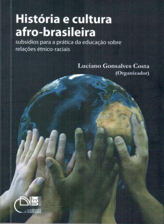 História e cultura afro-brasileira - Subsídios para a prática da educação sobre relações étnico-raciais, livro de Luciano Gonsalves Costa