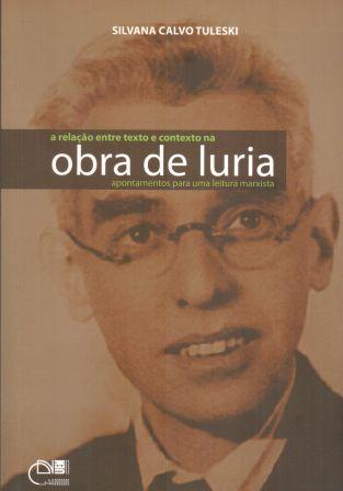 A relação entre texto e contexto na obra de Luria - Apontamentos para uma leitura marxista, livro de Silvana Calvo Tuleski