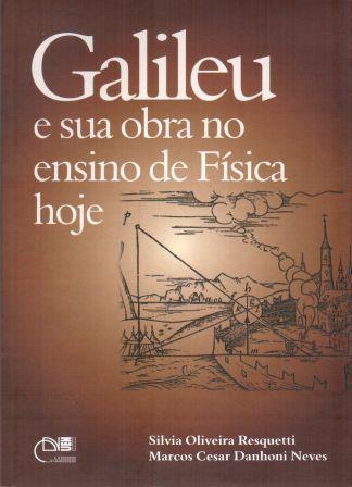 Galileu e sua obra no ensino de física hoje, livro de Silvia Oliveira Resquetti, Marcos César Danhoni Neves