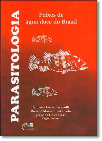 Parasitologia Peixes de Água Doce do Brasil, livro de Gilberto Cezar Pavanelli