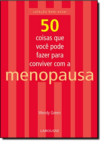 50 Coisas que Você Pode Fazer para Conviver com a Menopausa, livro de Wendy Green