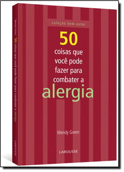 50 Coisas Que Você Pode Fazer Para Combater a Alergia, livro de Wendy Green