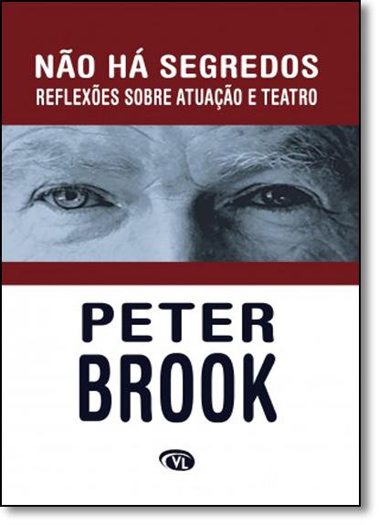 Não Há Segredos: Reflexões Sobre Atuação e Teatro, livro de Peter Brook