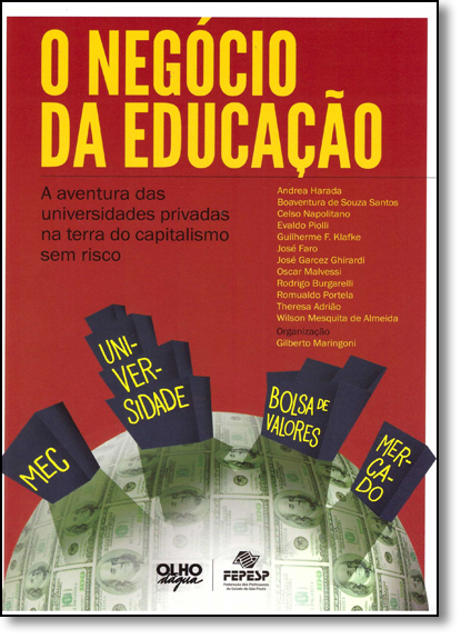 Negócio da Educação, O: A Aventura das Universidades Privadas na Terra do Capitalismo Sem Risco, livro de Gilberto Maringoni