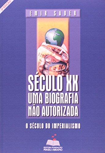 Seculo XX - Uma Biografia Nao Autorizada. O Seculo Do Imperialismo, livro de Emir Sader