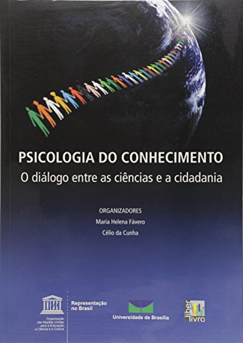 Psicologia do Conhecimento. O Diálogo Entre as Ciências e a Cidadania, livro de Maria Helena Fávero, Célio da Cunha
