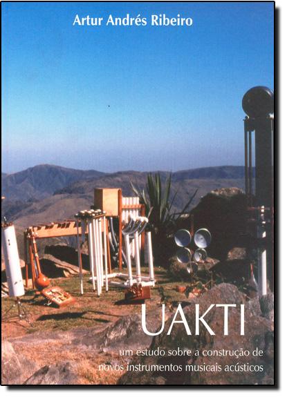 Uakti : um Estudo Sobre a Construção de Novos Instrumentos Musicais Acústicos, livro de Artur Andrés Ribeiro
