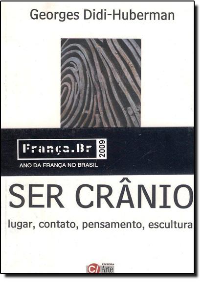 Ser Crânio: Lugar, Contato, Pensamento, Escultura, livro de Georges Didi-Huberman