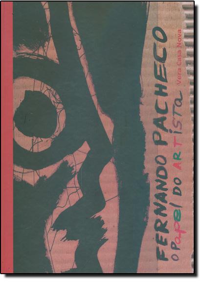 Fernando Pacheco - O Papel do Artista, livro de Vera Casa Nova