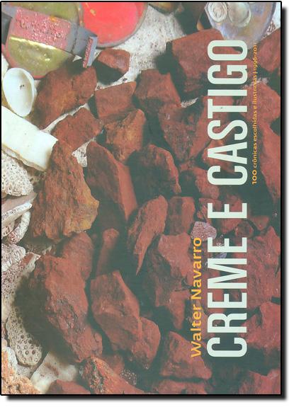 Creme e Castigo - 0 Crônicas Escolhidas e Ilustradas 1996 - 2011, livro de Walter Navarro