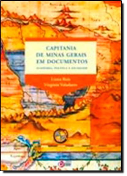 Capitanias de Minas Gerais em Documentos: Economia, Politica e Sociedade, livro de Virginia Valadares